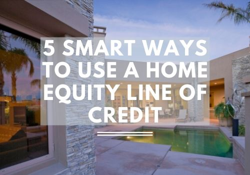 5 Smart Ways to Use a Home Equity Line of Credit