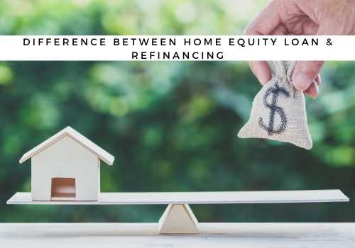 What is the Difference Between a Home Equity Loan and Refinancing?